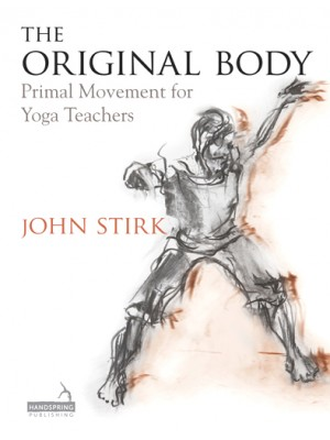 The Original Body: Primal Movement for Yoga Teachers Βιβλία στα Αγγλικά